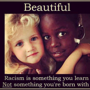 Racism is not OK. The only way to end it is to NOT pass down fears and ...
