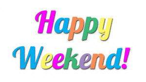 ... wishing you a happy weekend happy weekend happy weekend happy weekend