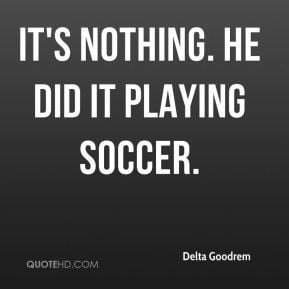 It's nothing. He did it playing soccer.