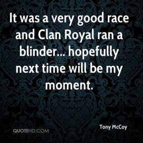 tony mccoy quote it was a very good race and clan royal ran a blinder