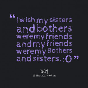 10924-i-wish-my-sisters-and-bothers-were-my-friends-and-my-friends.png