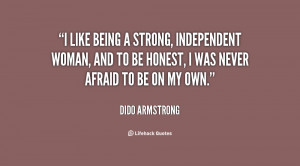 like being a strong, independent woman, and to be honest, I was ...