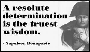 Napoleon Bonaparte quote on resolute determination.