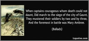 When captains courageous whom death could not daunt, Did march to the ...