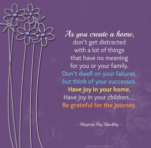 "FAMILY - ""As you create a home, don't get distracted with a lot of ..."