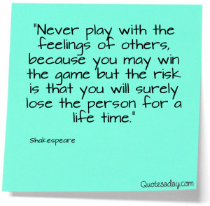 Navigation Home > Famous Quotes > Never Play With Someone's Feelings