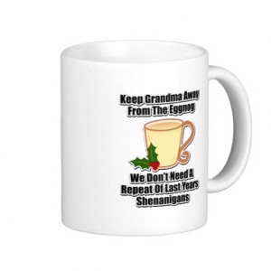 Keep Grandma Away From The Eggnog Mugs