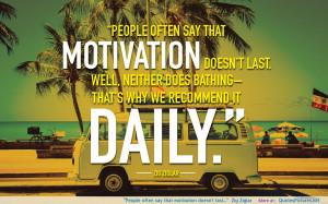 "People often say that motivation doesn't last…"" –Zig Ziglar ..."