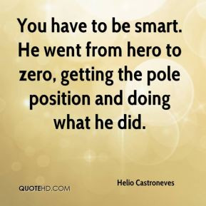Helio Castroneves - You have to be smart. He went from hero to zero ...