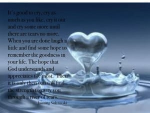 ... then you will find the strength to carry you through a river of tears