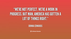 We're not perfect. We're a work in progress. But man, America has ...
