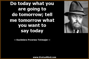 what you are going to do tomorrow; tell me tomorrow what you want ...