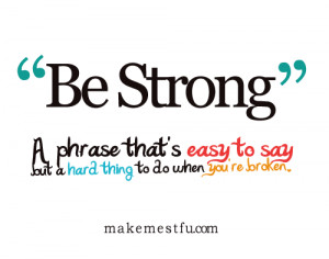 be strong! :)