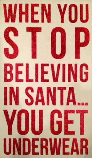 When You Stop Believing Santa Get Underwear Quotes Lover