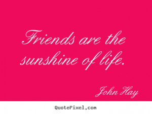 ... poster quotes - Friends are the sunshine of life. - Friendship quotes