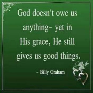 Billy Graham ~ God doesn't owe us anything.