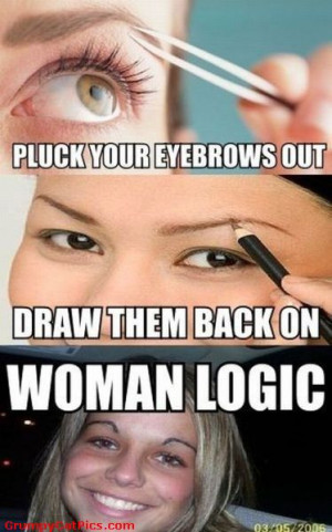 Women's Logics Regarding The Eyebrows Very Funny Picture