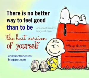 is no better way to feel good than to be the best version of yourself