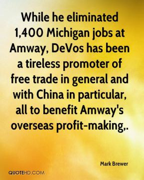 Mark Brewer - While he eliminated 1,400 Michigan jobs at Amway, DeVos ...