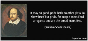 ... pride, for supple knees Feed arrogance and are the proud man's fees