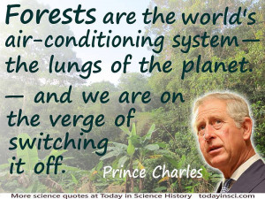 "Deforestation quote Prince Charles ""Forests are the world's air ..."