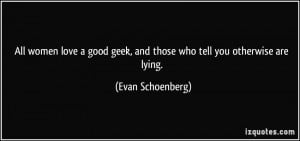 ... geek, and those who tell you otherwise are lying. - Evan Schoenberg