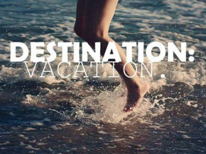Destination – Vacation