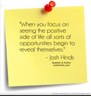 Focus On Positive - Quote By Josh Hinds