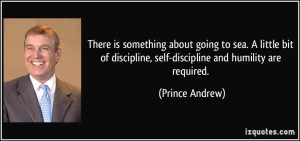 ... discipline, self-discipline and humility are required. - Prince Andrew