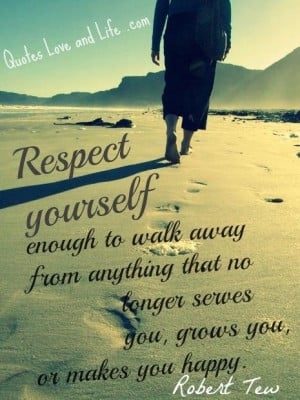 Life quotes respect yourself enough
