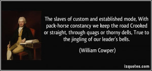 ... dells, True to the jingling of our leader's bells. - William Cowper