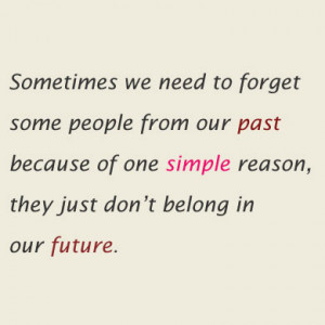 Sometimes we need to forget some people from our past because