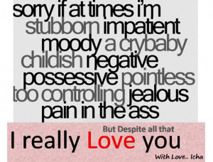Sorry If At Times I'm Stubbprn Impatient Moody A Crybaby Childish ...