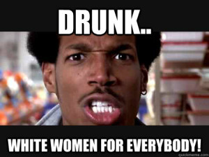 shorty from scary movie quote - drunk white women for everybody