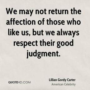 Lillian Gordy Carter - We may not return the affection of those who ...
