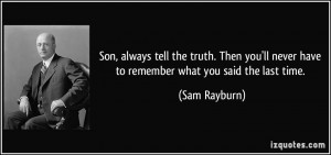 Son, always tell the truth. Then you'll never have to remember what ...