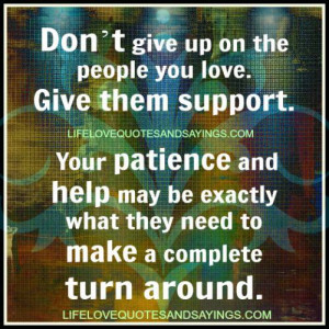 Don't give up on the people you love..