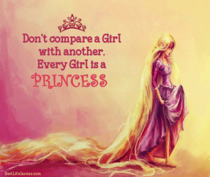 """Don't Compare a girl with another. Every Girl is a PRINCESS ."""""""