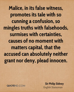 Malice, in its false witness, promotes its tale with so cunning a ...