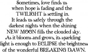 Twilight inspired quote Sometime love finds us when hope fading away ...