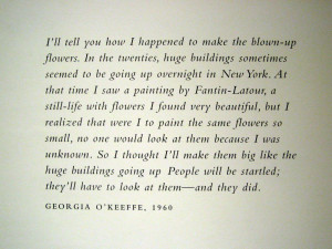 great quote explaining why O'Keeffe paints big flowers.