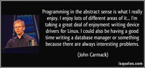 Programming in the abstract sense is what I really enjoy. I enjoy lots ...