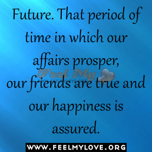 Future.-That-period-of-time-in-which-our-affairs-prosper-our-friends ...