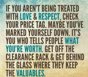 If you aren't being treated with love and respect, check your price ...