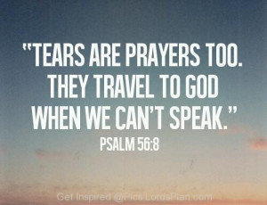 Tears are prayer, tears are also a prayer which travel to god when we ...