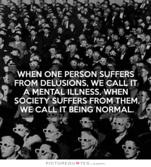 Society Quotes Mental Illness Quotes Delusion Quotes