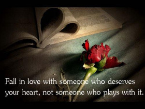 ... with someone who deserves your heart, not someone who plays with it