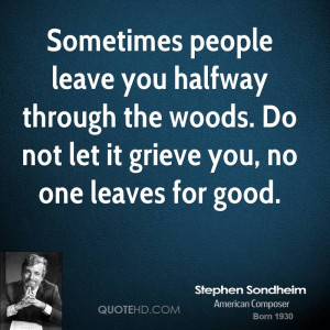 people leave you halfway through the woods. Do not let it grieve you ...