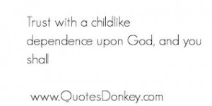 ... .com/trust-with-a-childlike-dependence-upon-god-and-you-shall