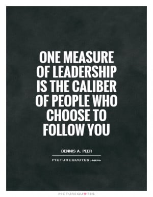 Leadership Quotes Leader Quotes Dennis A Peer Quotes